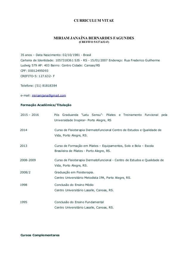 CURRICULUM VITAE MIRIAM JANAÍNA BERNARDES FAGUNDES (CREFITO 5/127.632-F) 35 anos – Data Nascimento: 02/10/1981 - Brasil Ca...