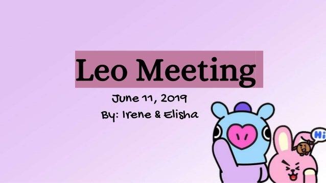 Leo Meeting June 11, 2019 By: Irene & Elisha