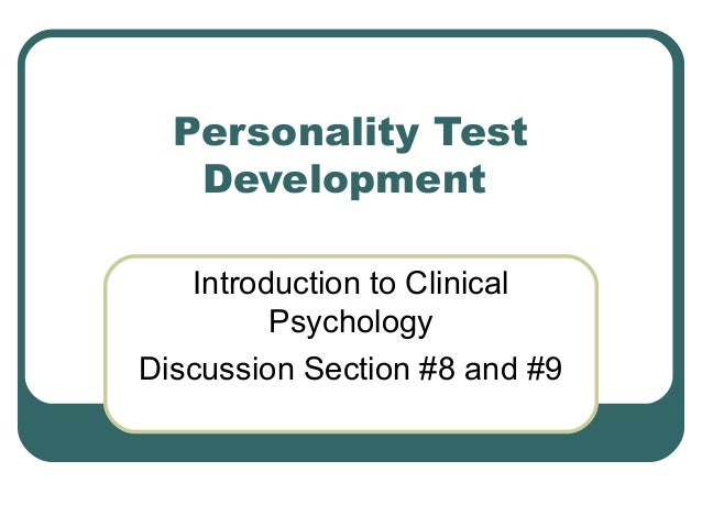 Personality Test Development Introduction to Clinical Psychology Discussion Section #8 and #9