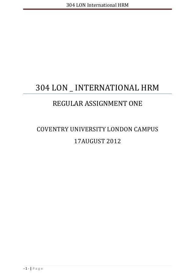 304 LON International HRM - 1 - | P a g e 304 LON _ INTERNATIONAL HRM REGULAR ASSIGNMENT ONE COVENTRY UNIVERSITY LONDON CA...