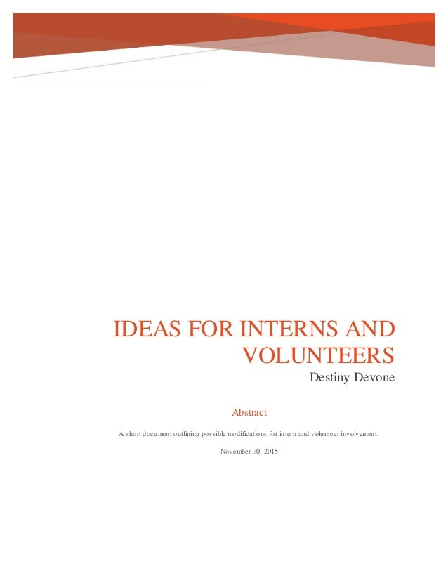IDEAS FOR INTERNS AND VOLUNTEERS Destiny Devone Abstract A short document outlining possible modifications for intern and ...