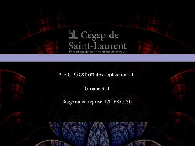 A.E.C. Gestiondes applications TI Groupe 351 Stage en entreprise 420-PKG-SL