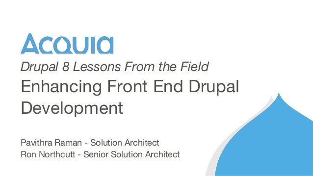 Pavithra Raman - Solution Architect Ron Northcutt - Senior Solution Architect Enhancing Front End Drupal Development Drupa...