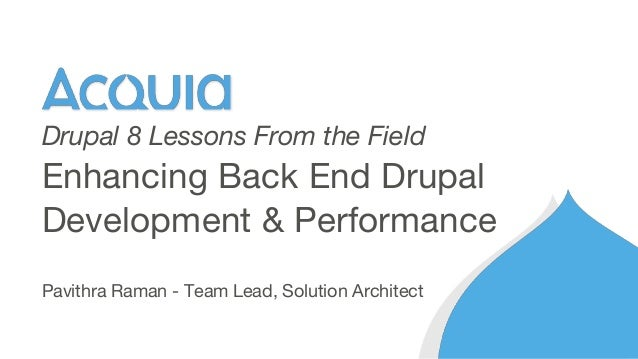 Pavithra Raman - Team Lead, Solution Architect Enhancing Back End Drupal Development & Performance Drupal 8 Lessons From t...