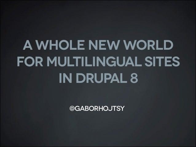 A whole new world for multilingual sites in Drupal 8 - jam's Drupal Camp session Slide 2