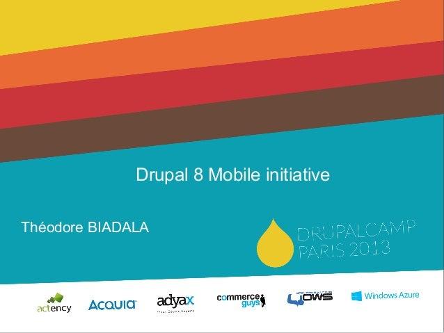 Drupal 8 Mobile initiative Théodore BIADALA