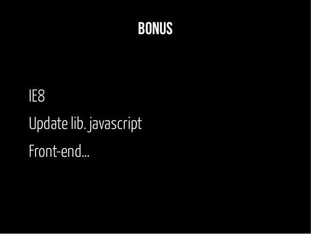 Bonus IE8 Update lib. javascript Front-end…