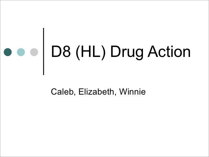 D8 (HL) Drug ActionCaleb, Elizabeth, Winnie