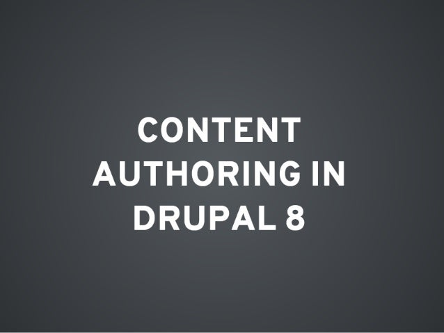 CONTENT AUTHORING IN   DRUPAL 8