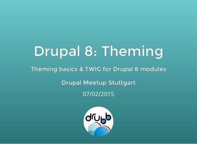 Drupal 8: ThemingDrupal 8: Theming Theming basics & TWIG for Drupal 8 modulesTheming basics & TWIG for Drupal 8 modules Dr...