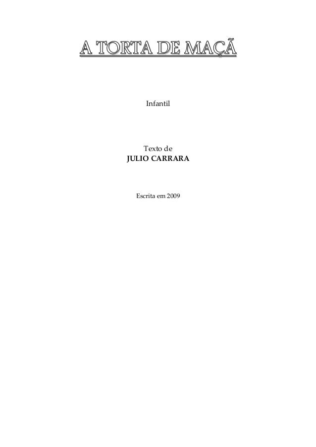 AAAA TTTTOOOORRRRTTTTAAAA DDDDEEEE MMMMAAAAÇÇÇÇÃÃÃÃ Infantil Texto de JULIO CARRARA Escrita em 2009