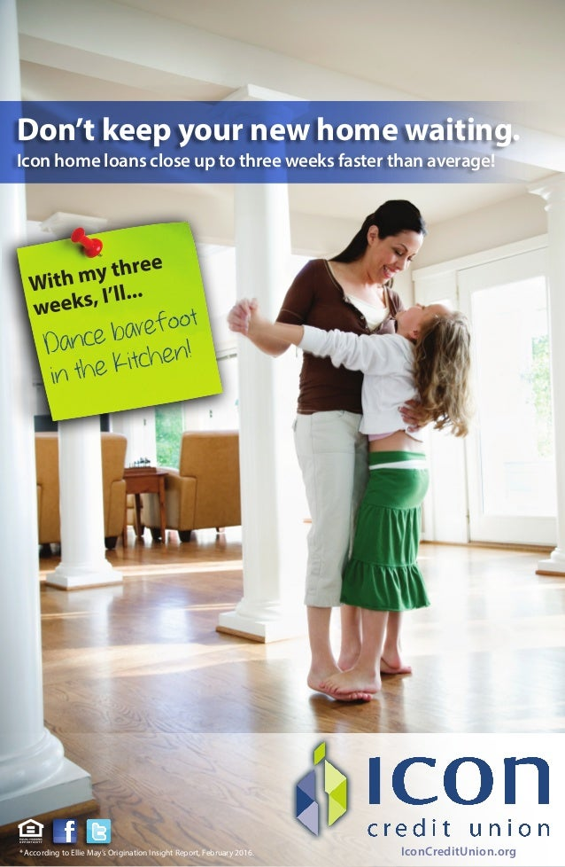 IconCreditUnion.org Don't keep your new home waiting. Icon home loans close up to three weeks faster than average! * Accor...