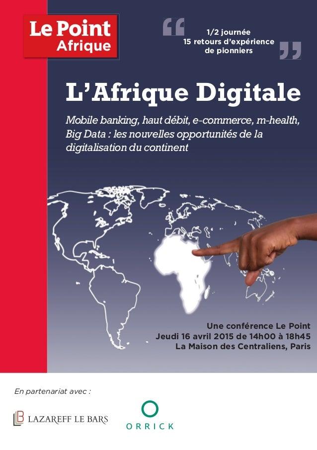 L'Afrique Digitale Mobilebanking,hautdébit,e-commerce,m-health, Big Data : les nouvelles opportunités de la digitalisation...