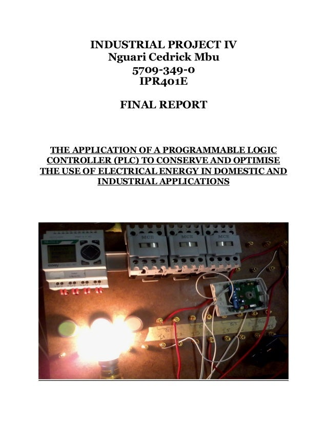 INDUSTRIAL PROJECT IV Nguari Cedrick Mbu 5709-349-0 IPR401E FINAL REPORT THE APPLICATION OF A PROGRAMMABLE LOGIC CONTROLLE...