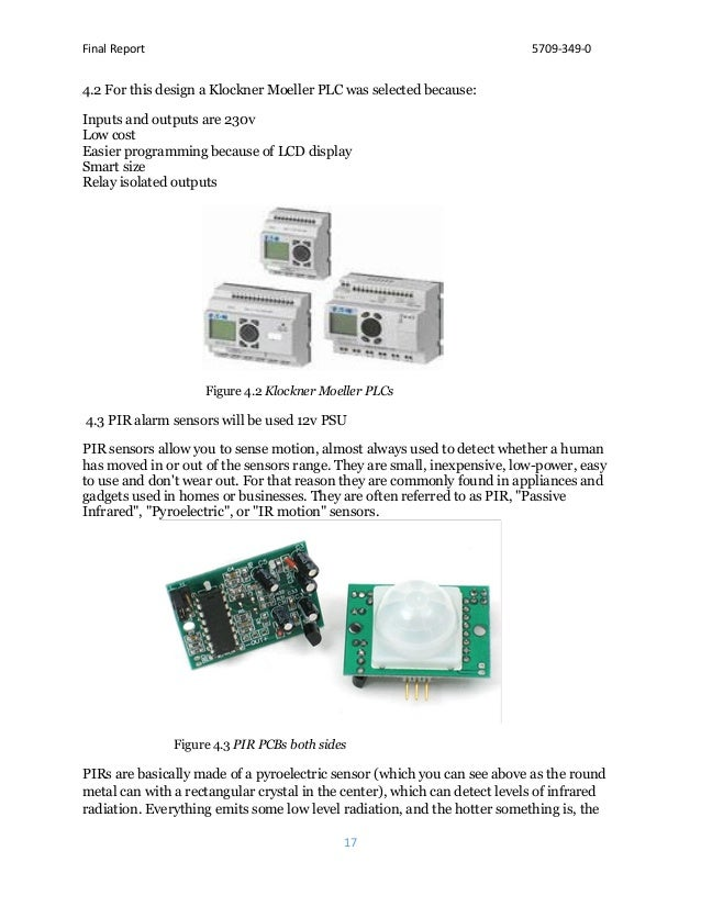 Final Report 5709-349-0 17 4.2 For this design a Klockner Moeller PLC was selected because: Inputs and outputs are 230v Lo...
