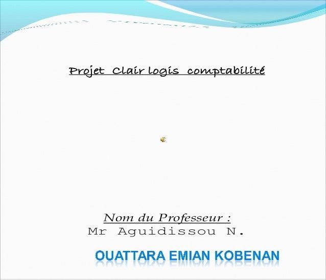 Projet Clair logis comptabilité Nom du Professeur : Mr Aguidissou N.