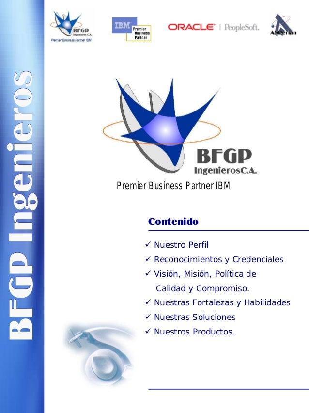 BFGPIngenierosBFGPIngenieros Premier Business Partner IBM ContenidoContenido Nuestro Perfil Reconocimientos y Credenciales...