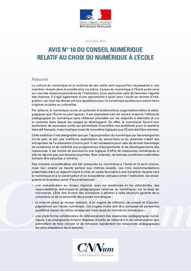 1 AVIS N° 10 DU CONSEIL NUMÉRIQUE RELATIF AU CHOIX DU NUMÉRIQUE À L'ÉCOLE Résumé La culture du numérique et la maîtrise de...