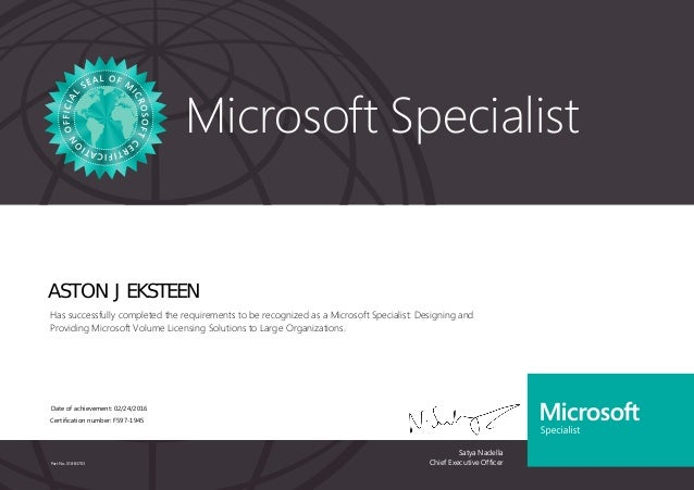 Satya Nadella Chief Executive Officer Microsoft Specialist Part No. X18-83703 ASTON J EKSTEEN Has successfully completed t...