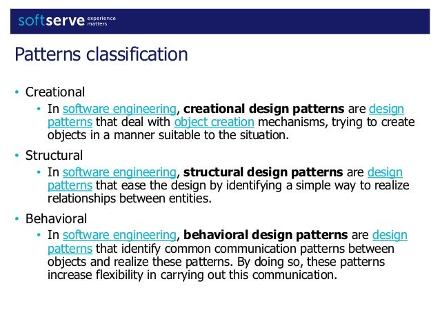 Patterns classification • Creational • In software engineering, creational design patterns are design patterns that deal w...