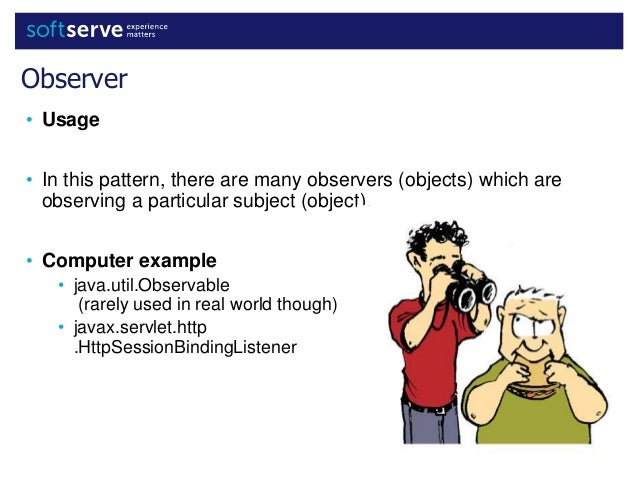 Observer • Usage • In this pattern, there are many observers (objects) which are observing a particular subject (object). ...