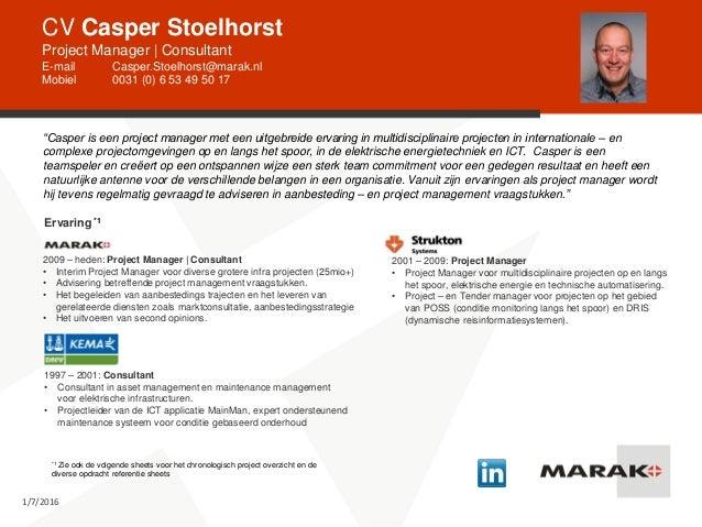 CV Casper Stoelhorst Project Manager   Consultant E-mail Casper.Stoelhorst@marak.nl Mobiel 0031 (0) 6 53 49 50 17 1/7/2016...