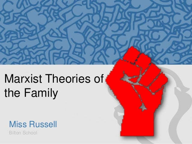 Marxist Theories of the Family Miss Russell Bilton School