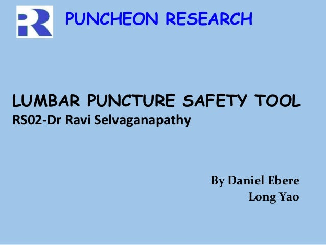 LUMBAR PUNCTURE SAFETY TOOL RS02-Dr Ravi Selvaganapathy By Daniel Ebere Long Yao PUNCHEON RESEARCH