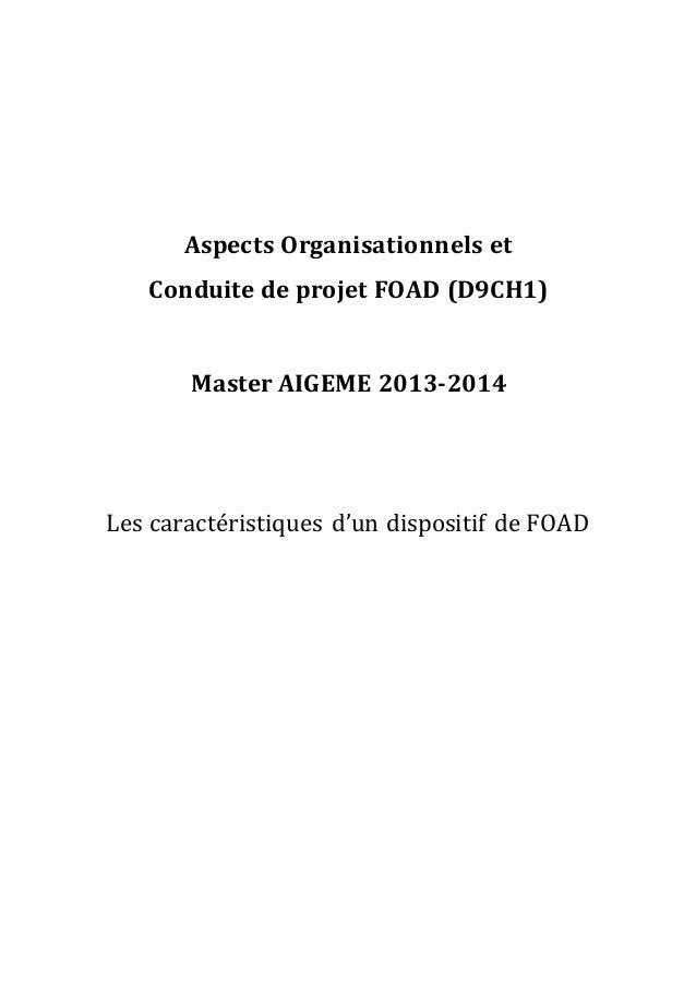 Aspects Organisationnels et Conduite de projet FOAD (D9CH1) Master AIGEME 2013-2014 Les caractéristiques d'un dispositif d...