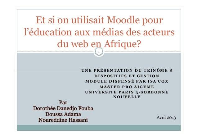 U N E P R É S E N T A T I O N D U T R I N Ô M E 8 Et si on utilisait Moodle pour l'éducation aux médias des acteurs du web...