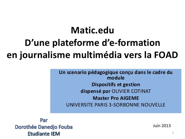 Matic.edu D'une plateforme d'e-formation en journalisme multimédia vers la FOAD Un scenario pédagogique conçu dans le cadr...