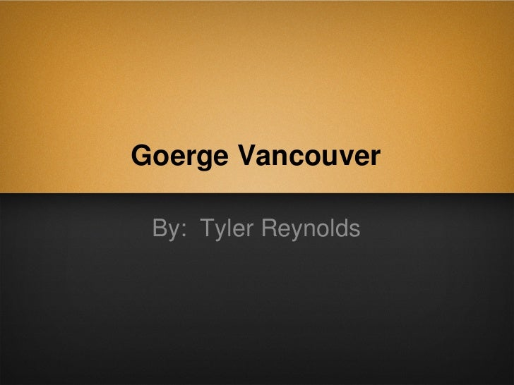 Goerge Vancouver By: Tyler Reynolds