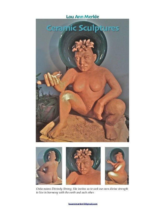 louannmerkle15@gmail.com Lou Ann Merkle Ceramic Sculptures Osita means Divinely Strong. She invites us to seek our own div...