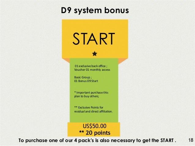 D9 system bonus START !01!exclusive!back!office!;! Voucher!01!monthly!access!! Basic!Group!;! 01!Bonus!D9!Start! *!Important...