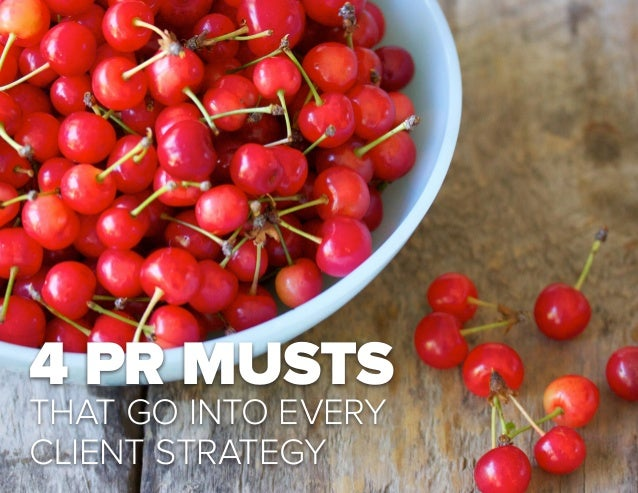 4 PR MUSTS THAT GO INTO EVERY CLIENT STRATEGY