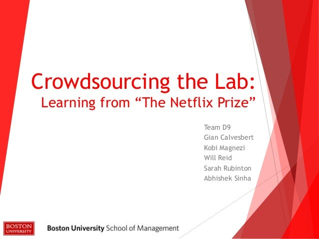"Crowdsourcing the Lab:Learning from ""The Netflix Prize""Team D9Gian CalvesbertKobi MagneziWill ReidSarah RubintonAbhishek S..."