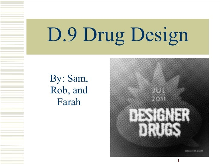 D.9 Drug DesignBy: Sam,Rob, and Farah             1