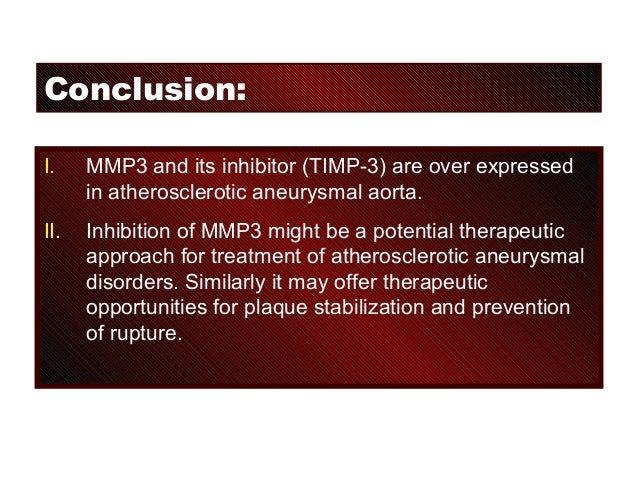 Conclusion: I. MMP3 and its inhibitor (TIMP-3) are over expressed in atherosclerotic aneurysmal aorta. II. Inhibition of M...
