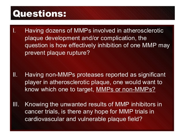 Questions: I. Having dozens of MMPs involved in atherosclerotic plaque development and/or complication, the question is ho...