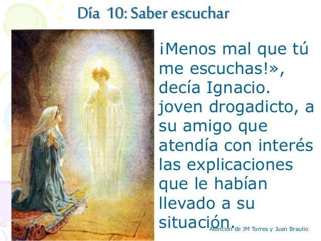 Día 10: Saber escuchar ¡Menos mal que tú me escuchas!», decía Ignacio. joven drogadicto, a su amigo que atendía con interé...