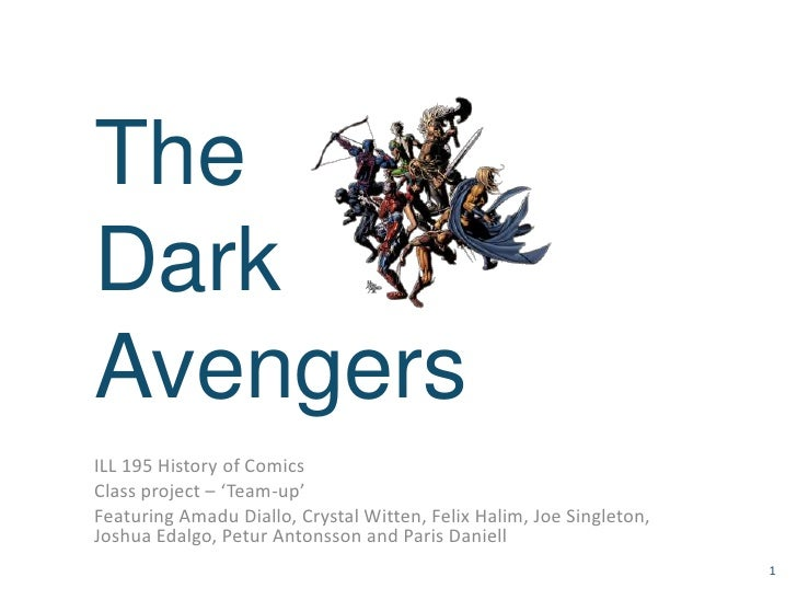 The Dark Avengers<br />ILL 195 History of Comics<br />Class project – 'Team-up'<br />Featuring Amadu Diallo, Crystal Witte...