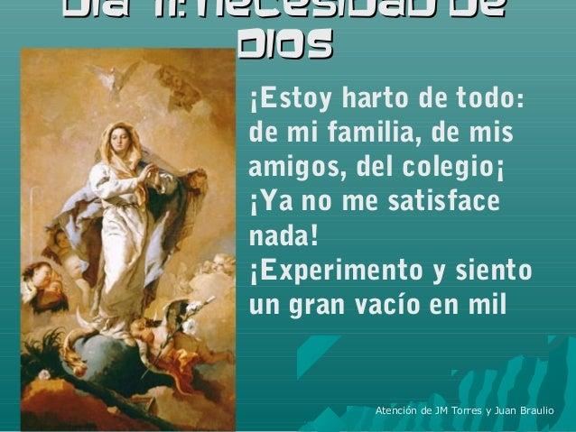 Día 11: Necesidad deDía 11: Necesidad de DiosDios ¡Estoy harto de todo: de mi familia, de mis amigos, del colegio¡ ¡Ya no ...
