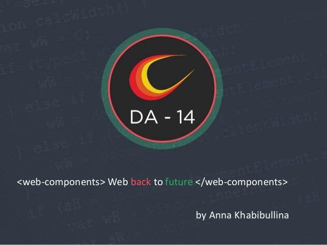 <web-components> Web back to future </web-components> by Anna Khabibullina