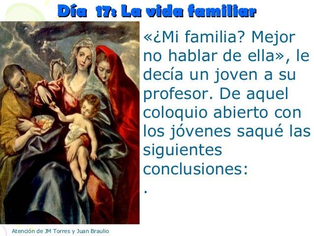 Día 17: La vida familiarDía 17: La vida familiar «¿Mi familia? Mejor no hablar de ella», le decía un joven a su profesor. ...