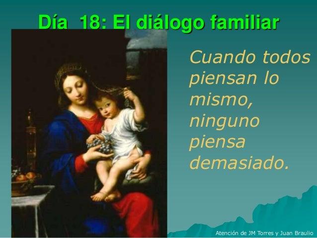 Día 18: El diálogo familiar Cuando todos piensan lo mismo, ninguno piensa demasiado. Atención de JM Torres y Juan Braulio