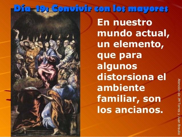 En nuestro mundo actual, un elemento, que para algunos distorsiona el ambiente familiar, son los ancianos. Día 19: Convivi...