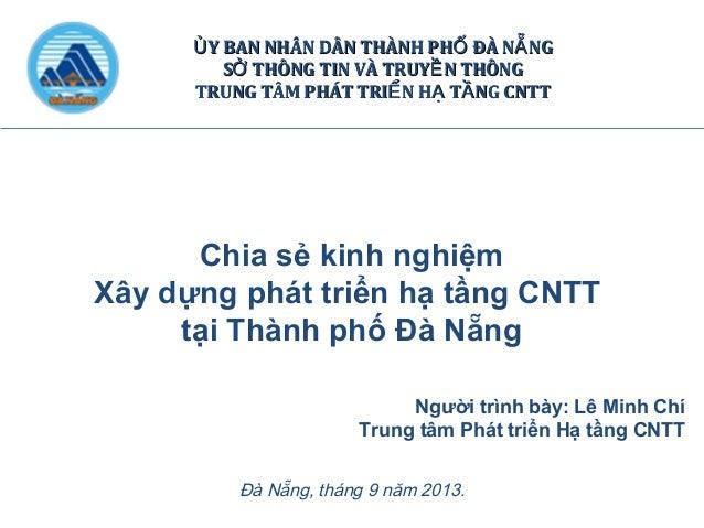 Chia sẻ kinh nghiệm Xây dựng phát triển hạ tầng CNTT tại Thành phố Đà Nẵng Đà Nẵng, tháng 9 năm 2013. Y BAN NHÂN DÂN THÀNH...