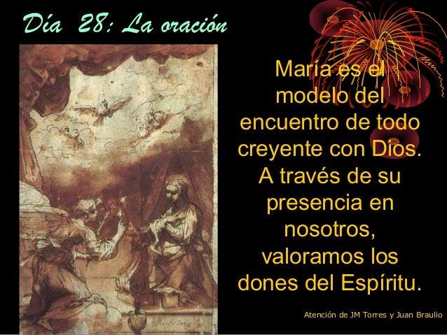 Día 28: La oraciónDía 28: La oración María es el modelo del encuentro de todo creyente con Dios. A través de su presencia ...