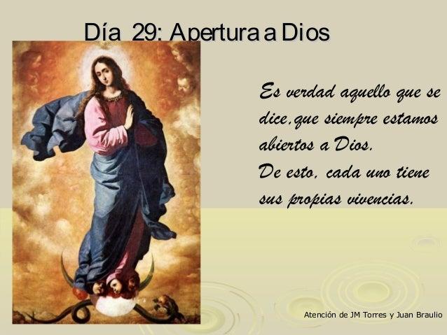 Día 29: AperturaaDiosDía 29: AperturaaDios Es verdad aquello que se dice,que siempre estamos abiertos a Dios. De esto, cad...