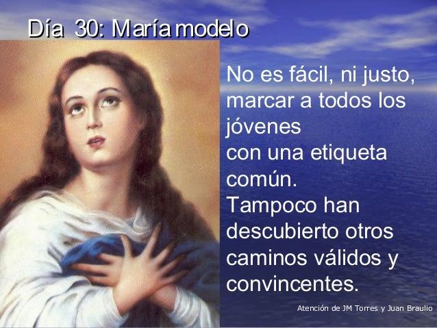 Día 30: MaríamodeloDía 30: Maríamodelo No es fácil, ni justo, marcar a todos los jóvenes con una etiqueta común. Tampoco h...